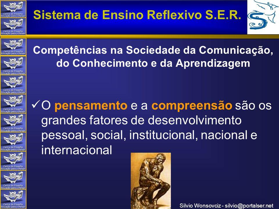 Centro de Filosofia Educação para o Pensar Sistema de Ensino Reflexivo S.E.R. Silvio Wonsovciz - silvio@portalser.net Competências na Sociedade da Com
