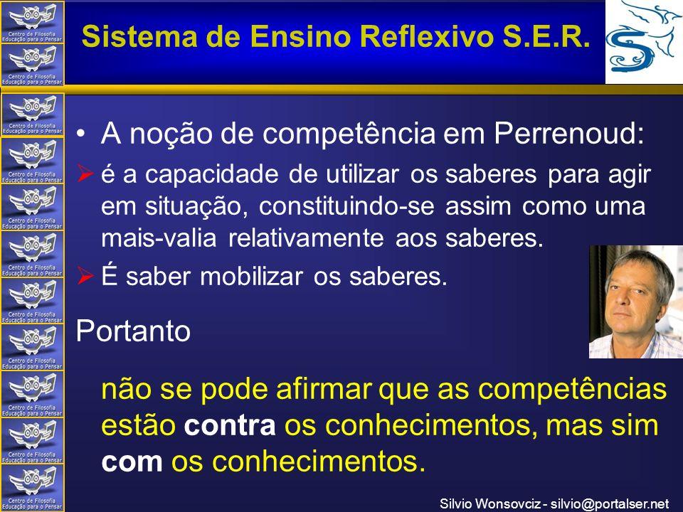 Centro de Filosofia Educação para o Pensar Sistema de Ensino Reflexivo S.E.R. Silvio Wonsovciz - silvio@portalser.net A noção de competência em Perren