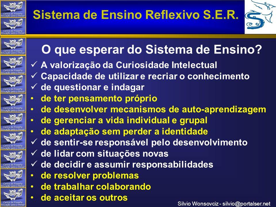 Centro de Filosofia Educação para o Pensar Sistema de Ensino Reflexivo S.E.R. Silvio Wonsovciz - silvio@portalser.net O que esperar do Sistema de Ensi