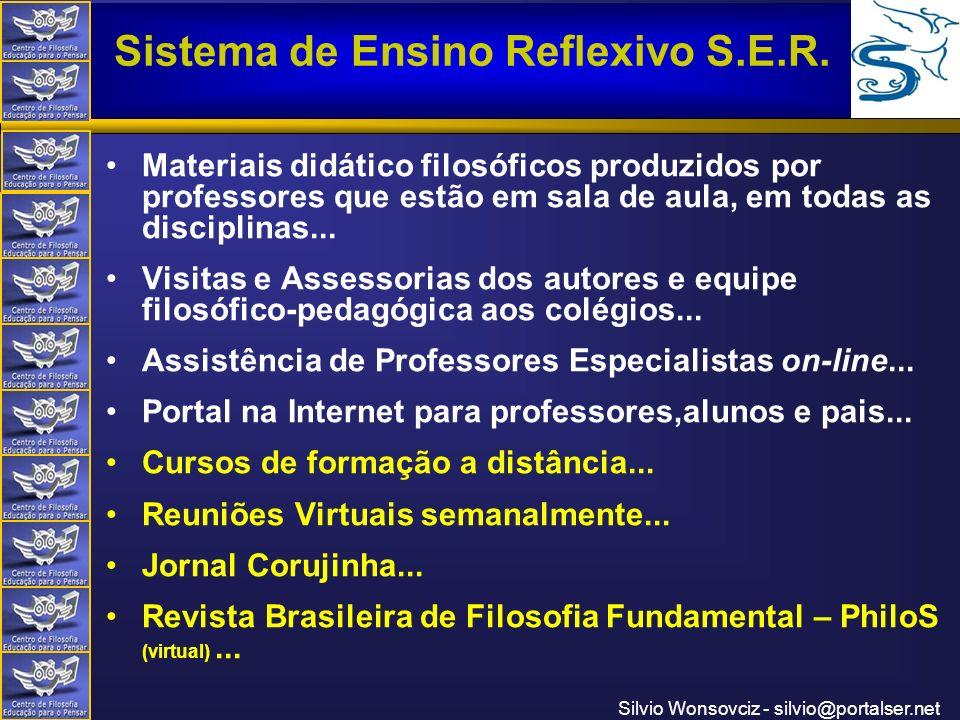 Centro de Filosofia Educação para o Pensar Sistema de Ensino Reflexivo S.E.R. Silvio Wonsovciz - silvio@portalser.net Materiais didático filosóficos p