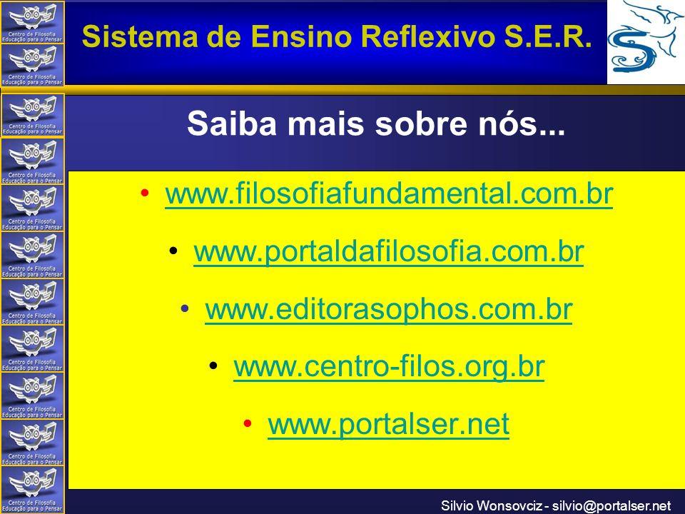 Centro de Filosofia Educação para o Pensar Sistema de Ensino Reflexivo S.E.R. Silvio Wonsovciz - silvio@portalser.net Saiba mais sobre nós... www.filo