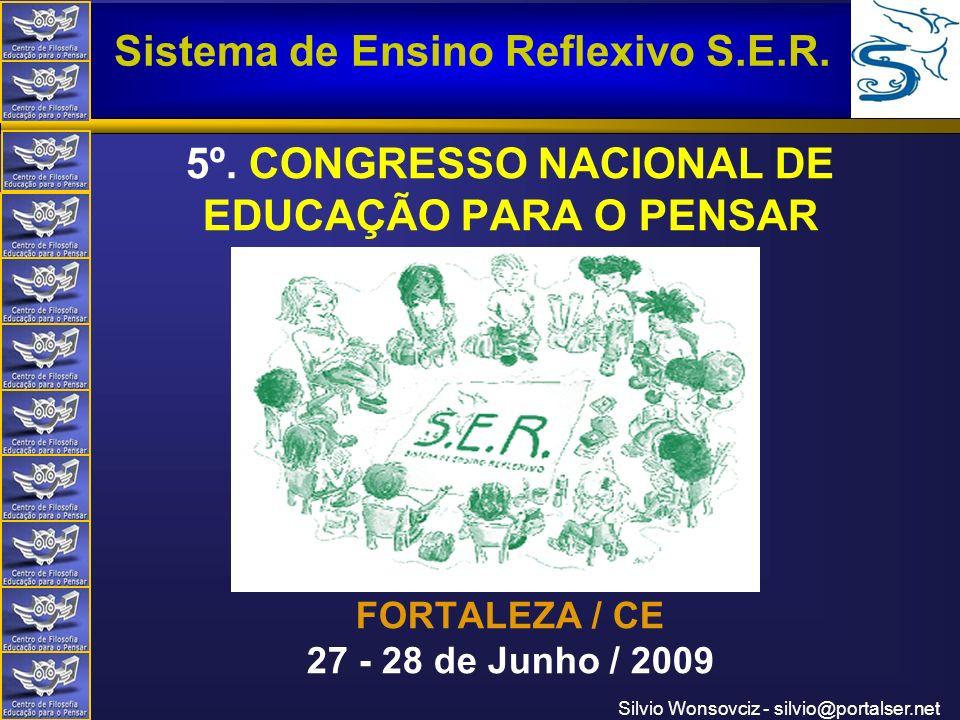 Centro de Filosofia Educação para o Pensar Sistema de Ensino Reflexivo S.E.R. Silvio Wonsovciz - silvio@portalser.net 5º. CONGRESSO NACIONAL DE EDUCAÇ