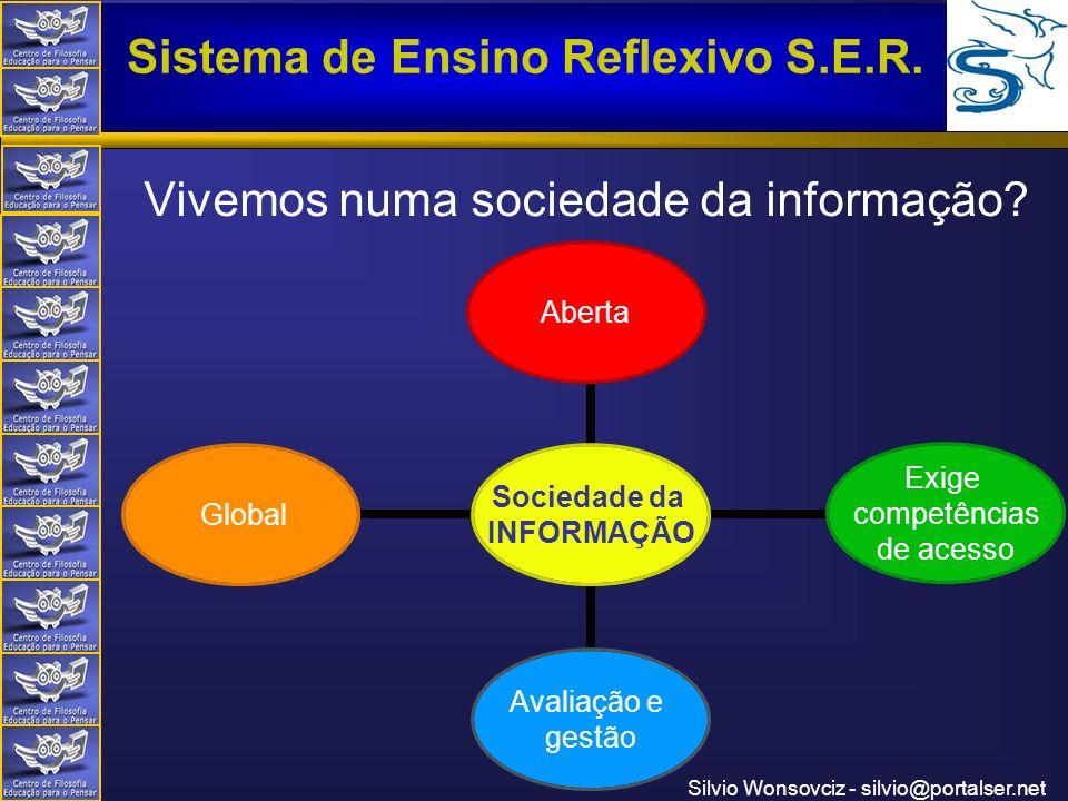 Centro de Filosofia Educação para o Pensar Sistema de Ensino Reflexivo S.E.R. Silvio Wonsovciz - silvio@portalser.net Vivemos numa sociedade da inform