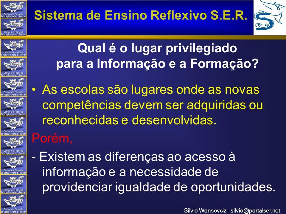 Centro de Filosofia Educação para o Pensar Sistema de Ensino Reflexivo S.E.R. Silvio Wonsovciz - silvio@portalser.net Qual é o lugar privilegiado para