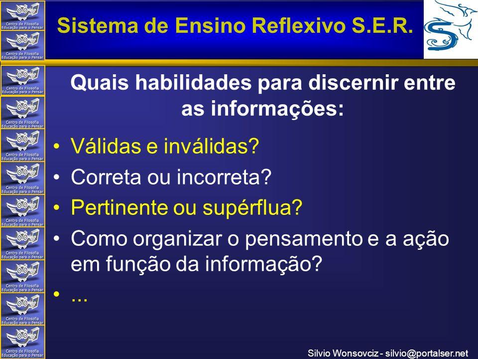 Centro de Filosofia Educação para o Pensar Sistema de Ensino Reflexivo S.E.R. Silvio Wonsovciz - silvio@portalser.net Quais habilidades para discernir