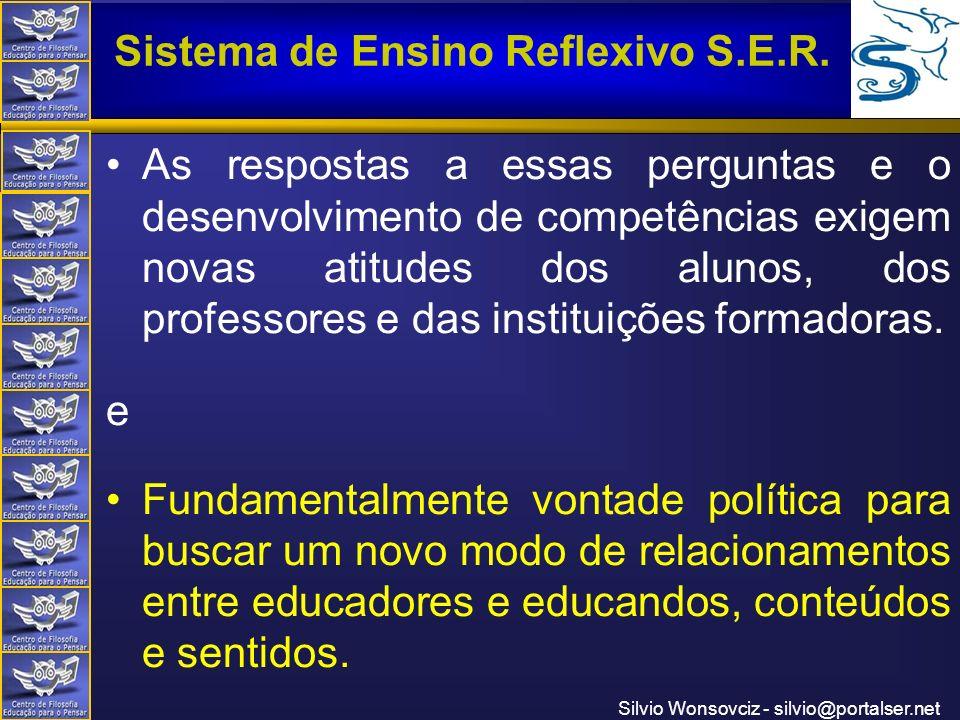 Centro de Filosofia Educação para o Pensar Sistema de Ensino Reflexivo S.E.R. Silvio Wonsovciz - silvio@portalser.net As respostas a essas perguntas e