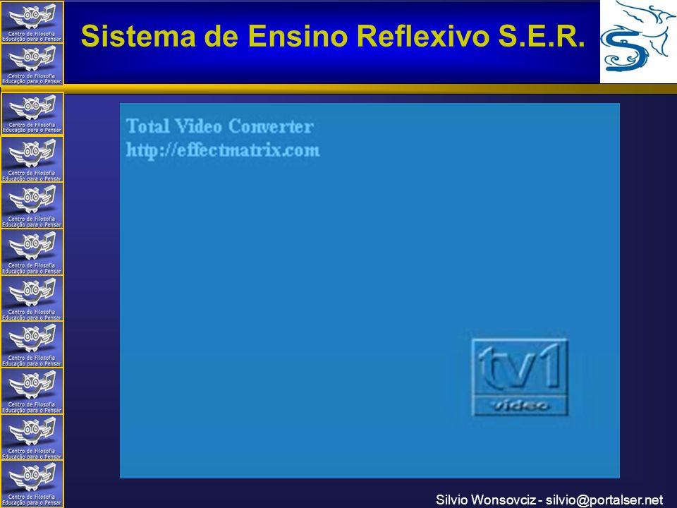Centro de Filosofia Educação para o Pensar Sistema de Ensino Reflexivo S.E.R. Silvio Wonsovciz - silvio@portalser.net