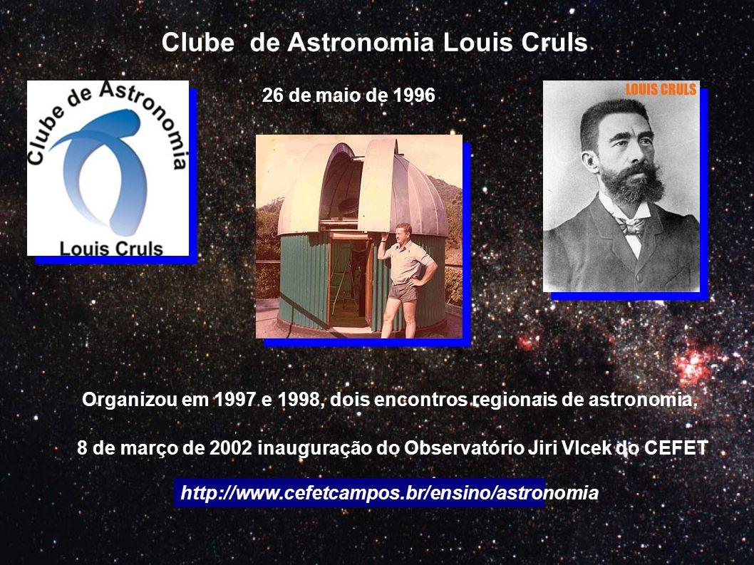 Clube de Astronomia Louis Cruls 26 de maio de 1996 Organizou em 1997 e 1998, dois encontros regionais de astronomia. 8 de março de 2002 inauguração do