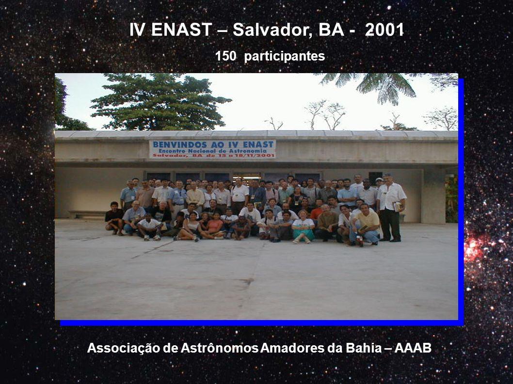 IV ENAST – Salvador, BA - 2001 Associação de Astrônomos Amadores da Bahia – AAAB 150 participantes
