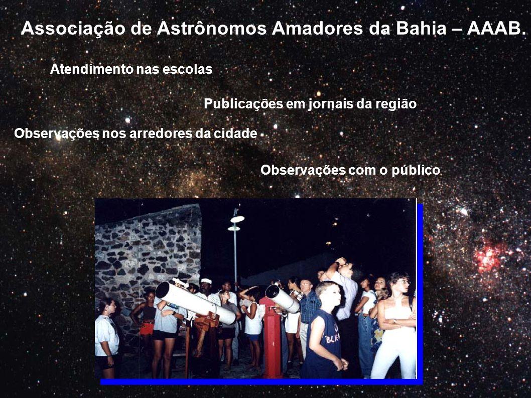 Associação de Astrônomos Amadores da Bahia – AAAB. Atendimento nas escolas Observações nos arredores da cidade Observações com o público Publicações e
