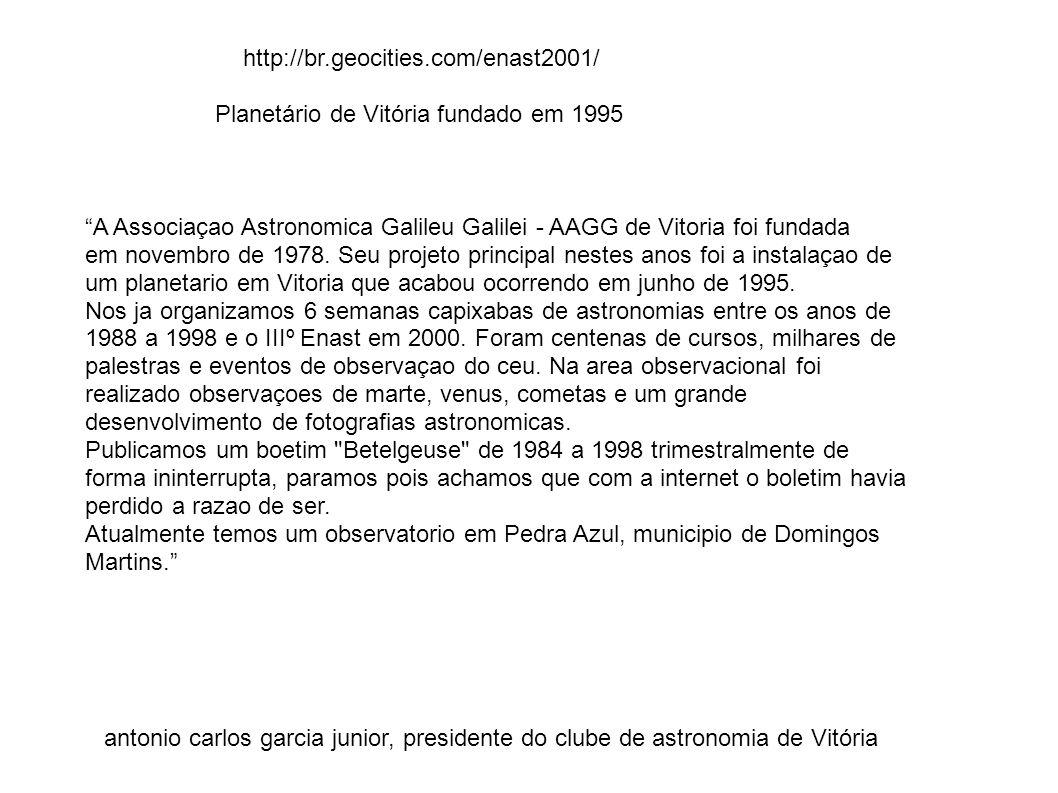 http://br.geocities.com/enast2001/ Planetário de Vitória fundado em 1995 A Associaçao Astronomica Galileu Galilei - AAGG de Vitoria foi fundada em nov