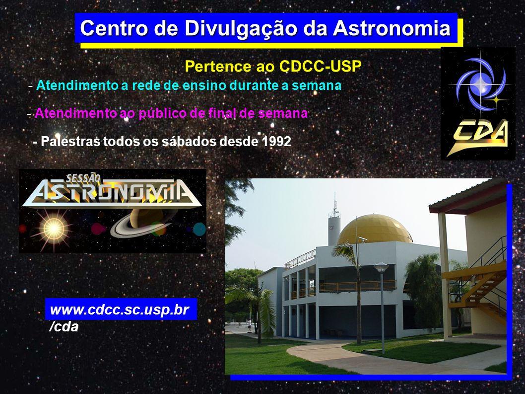 Centro de Divulgação da Astronomia - Atendimento a rede de ensino durante a semana - Atendimento ao público de final de semana Pertence ao CDCC-USP -