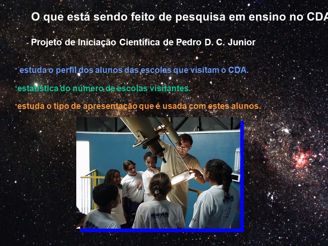 O que está sendo feito de pesquisa em ensino no CDA? - Projeto de Iniciação Científica de Pedro D. C. Junior * estuda o perfil dos alunos das escolas