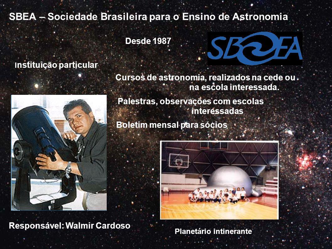SBEA – Sociedade Brasileira para o Ensino de Astronomia Desde 1987 Cursos de astronomia, realizados na cede ou na escola interessada. Palestras, obser