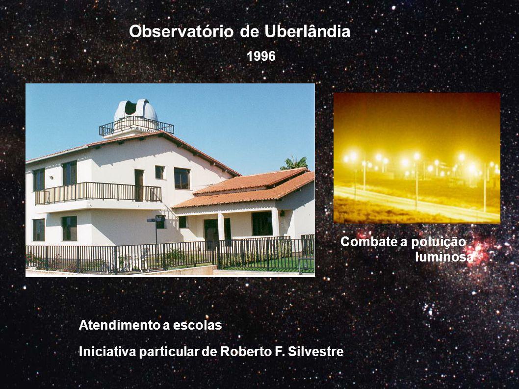 Observatório de Uberlândia Atendimento a escolas Combate a poluição luminosa 1996 Iniciativa particular de Roberto F. Silvestre
