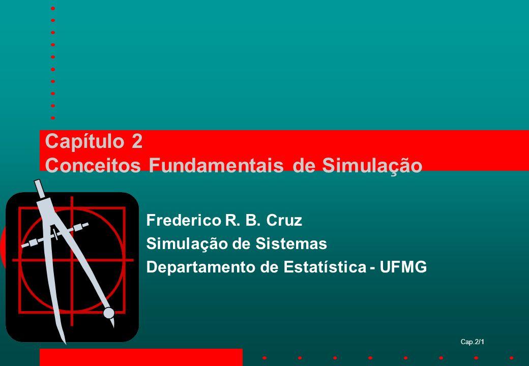 Cap.2/1 Capítulo 2 Conceitos Fundamentais de Simulação Frederico R. B. Cruz Simulação de Sistemas Departamento de Estatística - UFMG