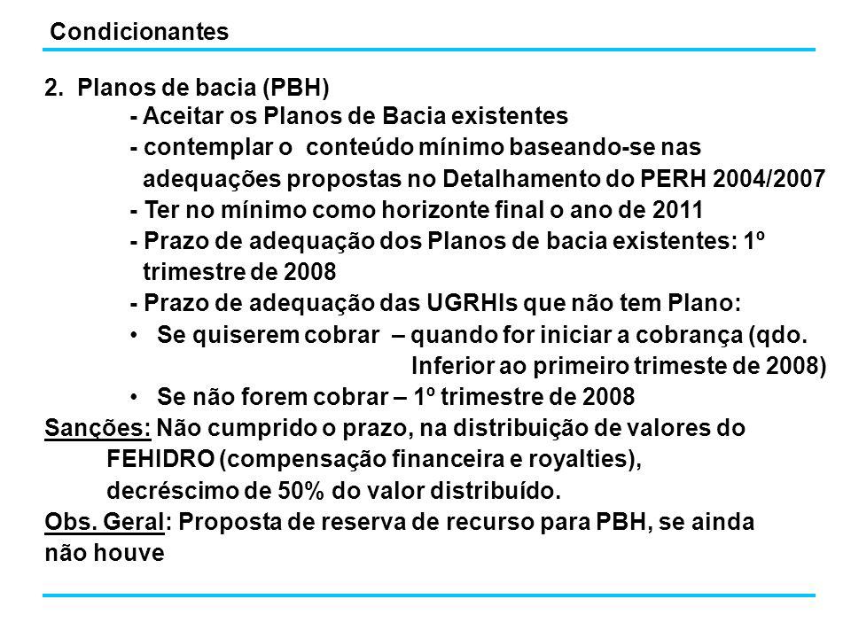 2. Planos de bacia (PBH) - Aceitar os Planos de Bacia existentes - contemplar o conteúdo mínimo baseando-se nas adequações propostas no Detalhamento d