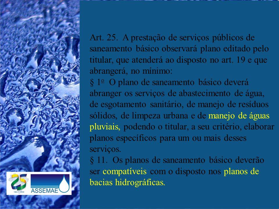 Art. 25. A prestação de serviços públicos de saneamento básico observará plano editado pelo titular, que atenderá ao disposto no art. 19 e que abrange