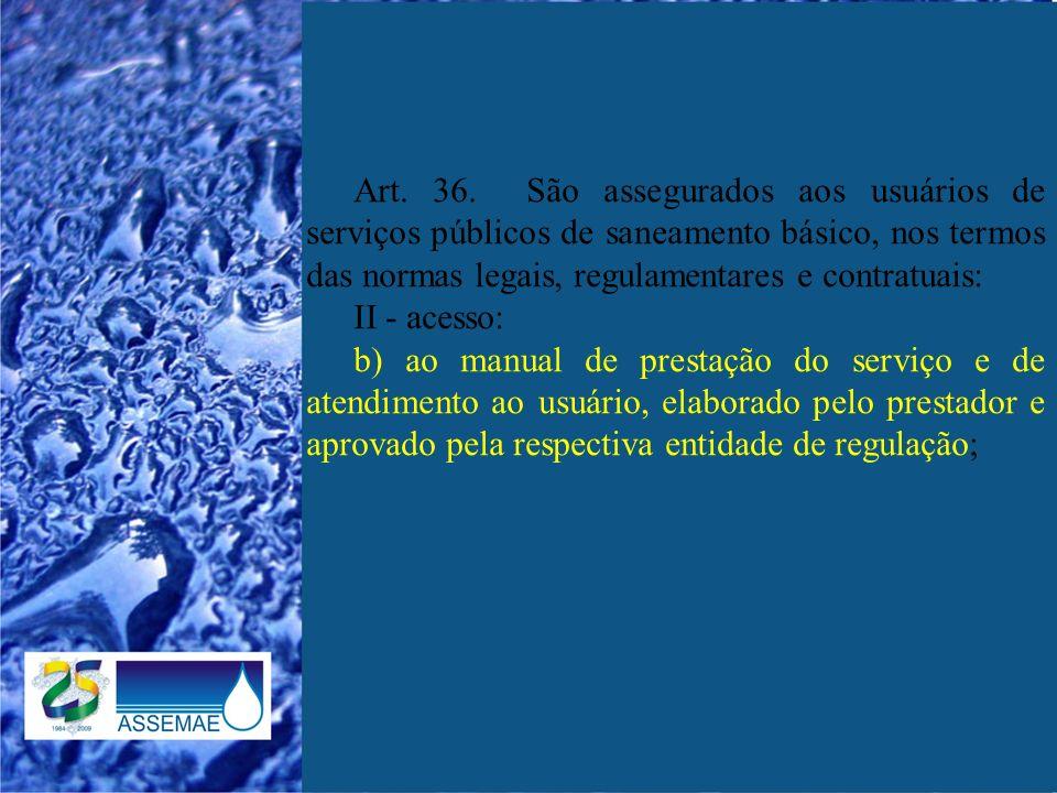 Art. 36. São assegurados aos usuários de serviços públicos de saneamento básico, nos termos das normas legais, regulamentares e contratuais: II - aces