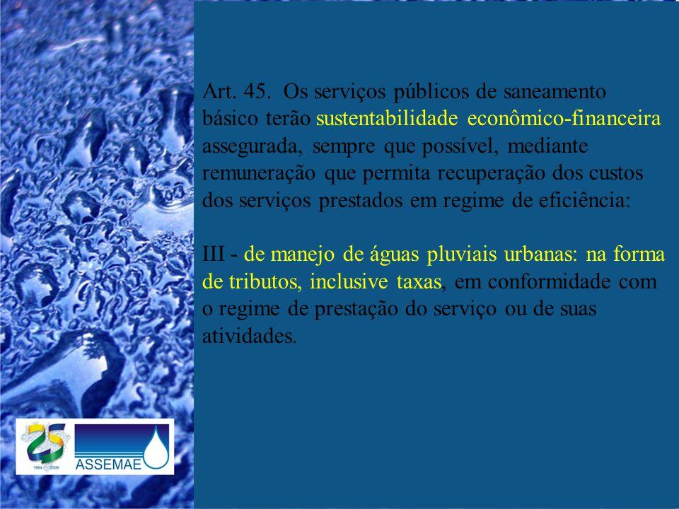 Art. 45. Os serviços públicos de saneamento básico terão sustentabilidade econômico-financeira assegurada, sempre que possível, mediante remuneração q