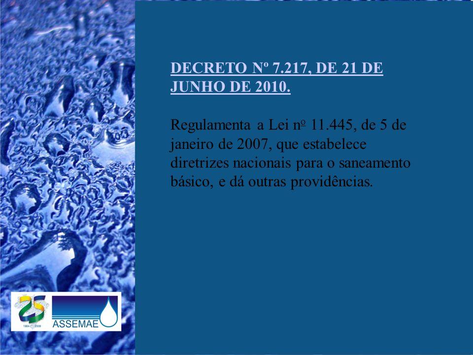 DECRETO Nº 7.217, DE 21 DE JUNHO DE 2010. Regulamenta a Lei n o 11.445, de 5 de janeiro de 2007, que estabelece diretrizes nacionais para o saneamento