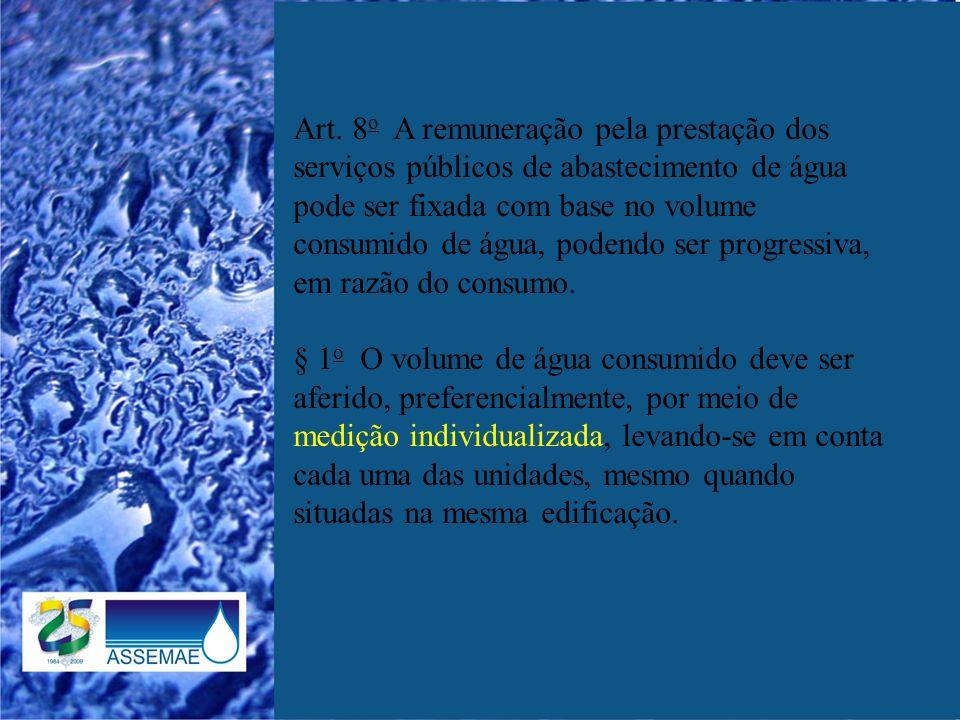 Art. 8 o A remuneração pela prestação dos serviços públicos de abastecimento de água pode ser fixada com base no volume consumido de água, podendo ser