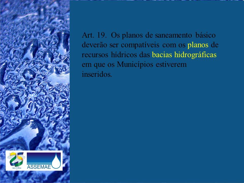 Art. 19. Os planos de saneamento básico deverão ser compatíveis com os planos de recursos hídricos das bacias hidrográficas em que os Municípios estiv