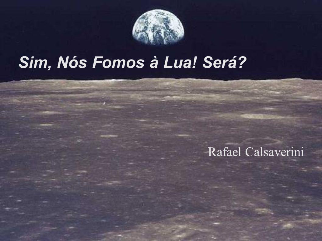 Sim, Nós Fomos à Lua! Será? Rafael Calsaverini