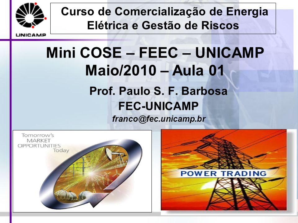 1 Prof. Paulo S. F. Barbosa FEC-UNICAMP franco@fec.unicamp.br Mini COSE – FEEC – UNICAMP Maio/2010 – Aula 01 Curso de Comercialização de Energia Elétr