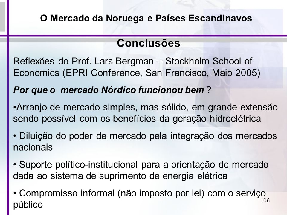 106 Conclusões Reflexões do Prof. Lars Bergman – Stockholm School of Economics (EPRI Conference, San Francisco, Maio 2005) Por que o mercado Nórdico f