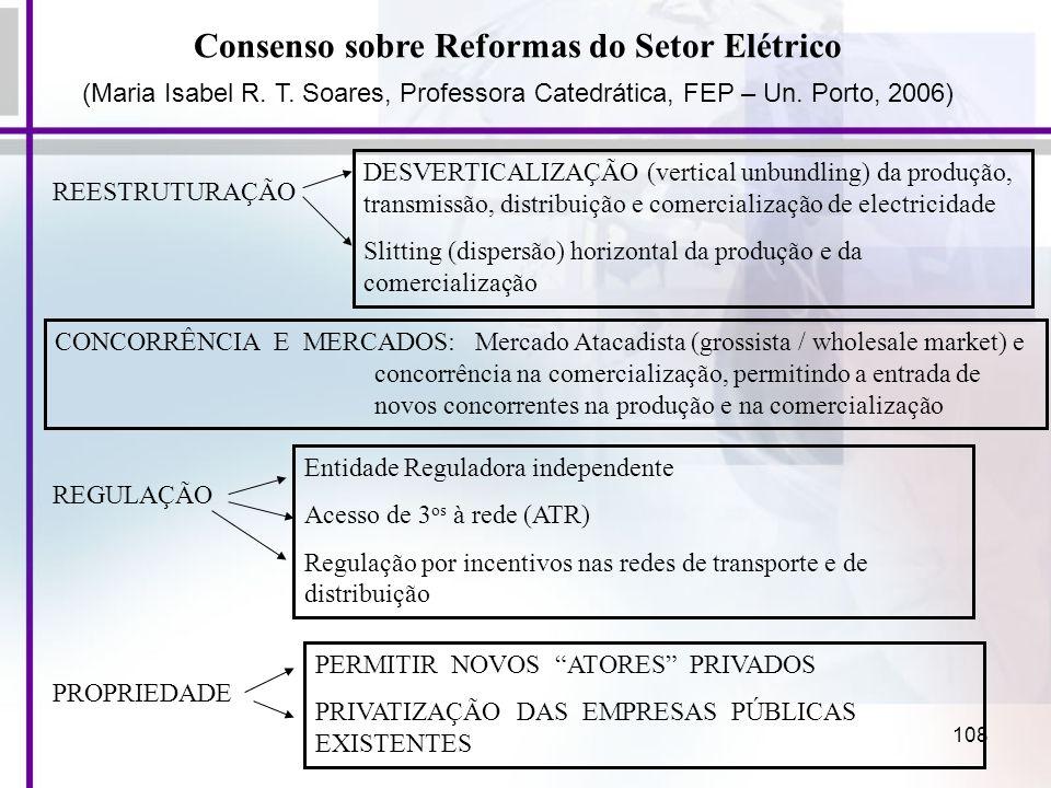 108 Consenso sobre Reformas do Setor Elétrico (Maria Isabel R. T. Soares, Professora Catedrática, FEP – Un. Porto, 2006) REESTRUTURAÇÃO CONCORRÊNCIA E