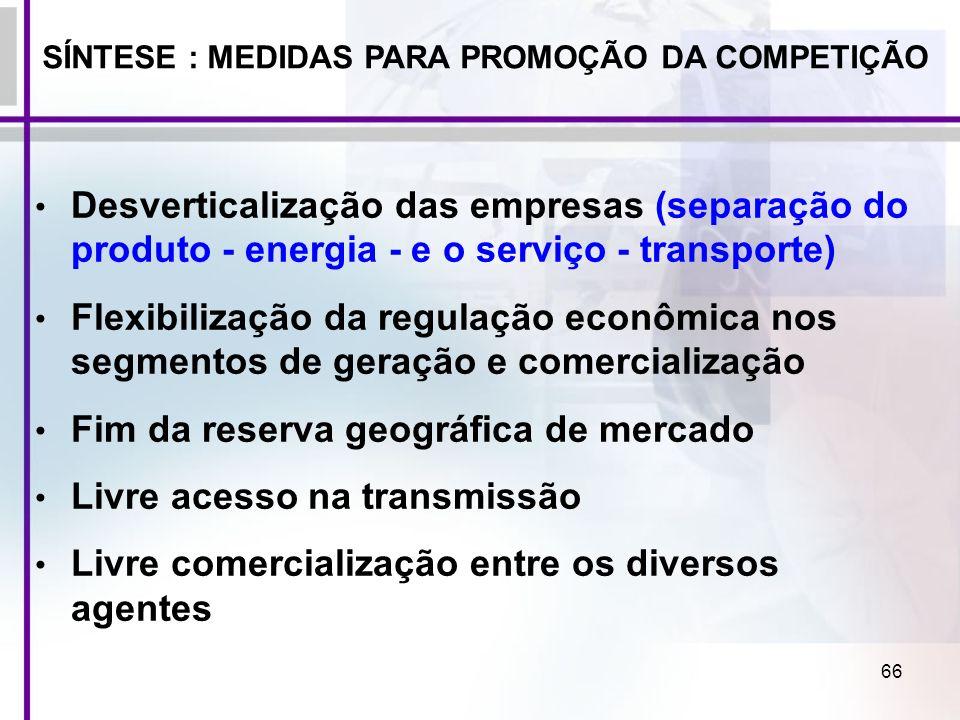 66 Desverticalização das empresas (separação do produto - energia - e o serviço - transporte) Flexibilização da regulação econômica nos segmentos de g