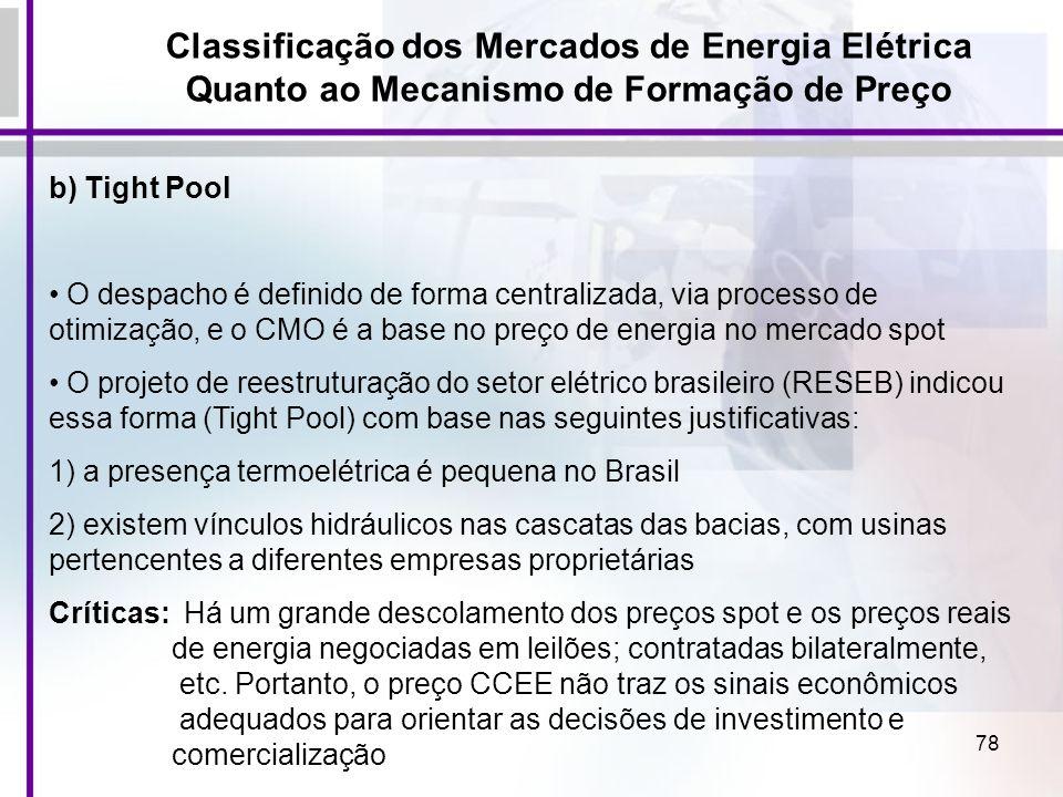 78 Classificação dos Mercados de Energia Elétrica Quanto ao Mecanismo de Formação de Preço b) Tight Pool O despacho é definido de forma centralizada,