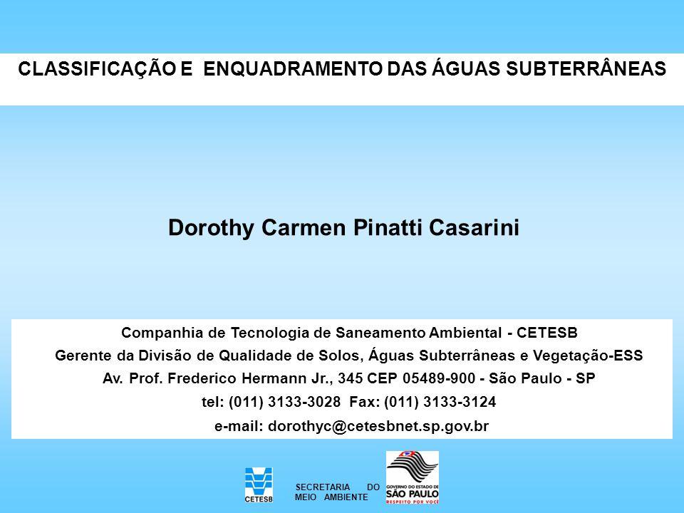 Dorothy Carmen Pinatti Casarini CLASSIFICAÇÃO E ENQUADRAMENTO DAS ÁGUAS SUBTERRÂNEAS Companhia de Tecnologia de Saneamento Ambiental - CETESB Gerente