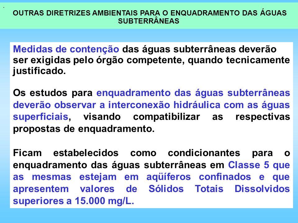 Medidas de contenção das águas subterrâneas deverão ser exigidas pelo órgão competente, quando tecnicamente justificado. Os estudos para enquadramento