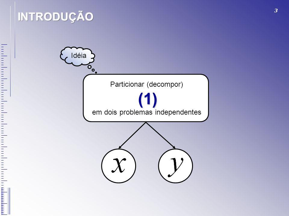 3 Idéia Particionar (decompor) (1) em dois problemas independentes