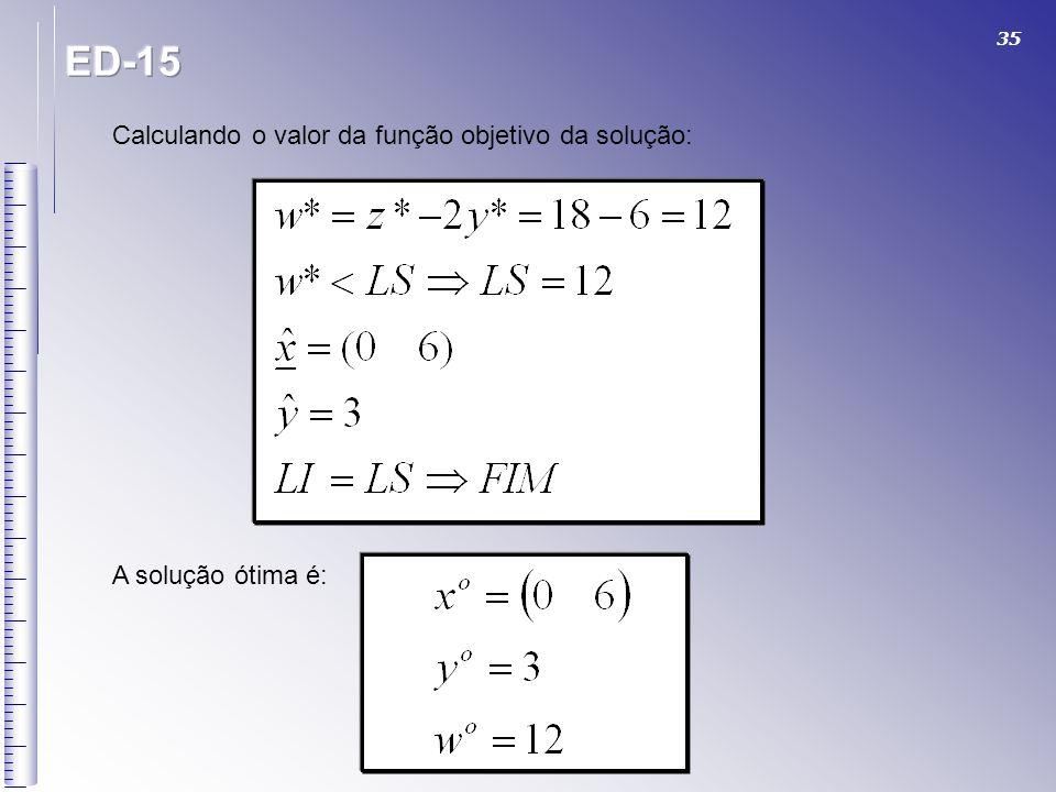 35 Calculando o valor da função objetivo da solução: A solução ótima é: