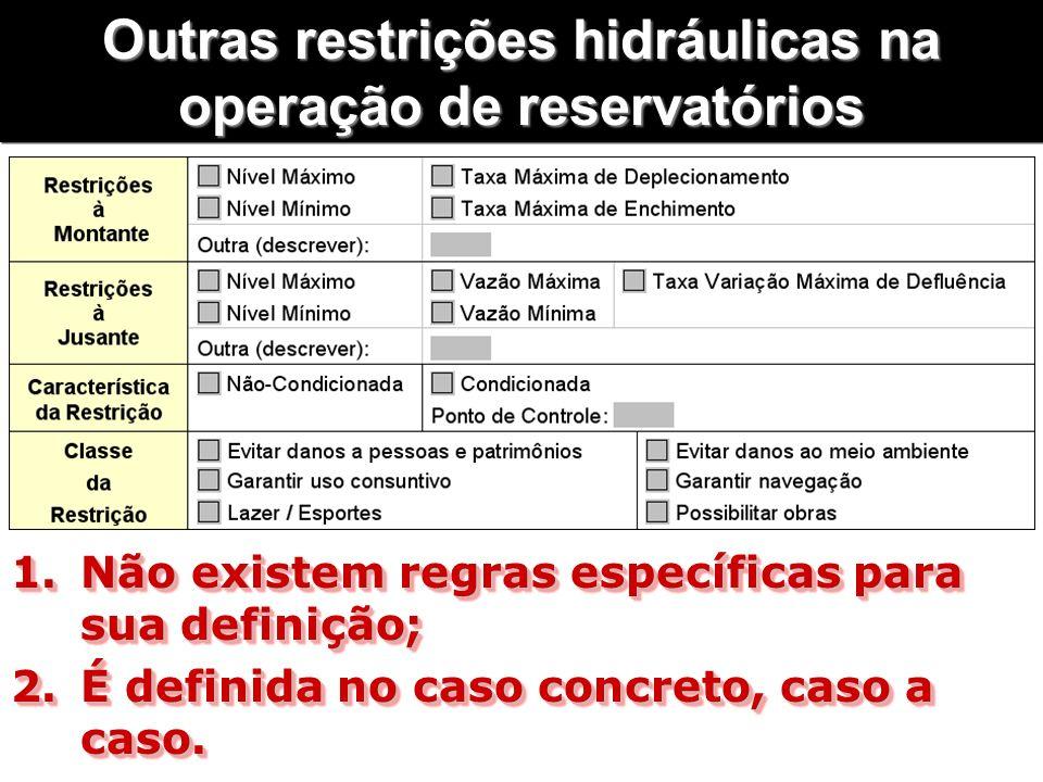 Outras restrições hidráulicas na operação de reservatórios 1.Não existem regras específicas para sua definição; 2.É definida no caso concreto, caso a caso.