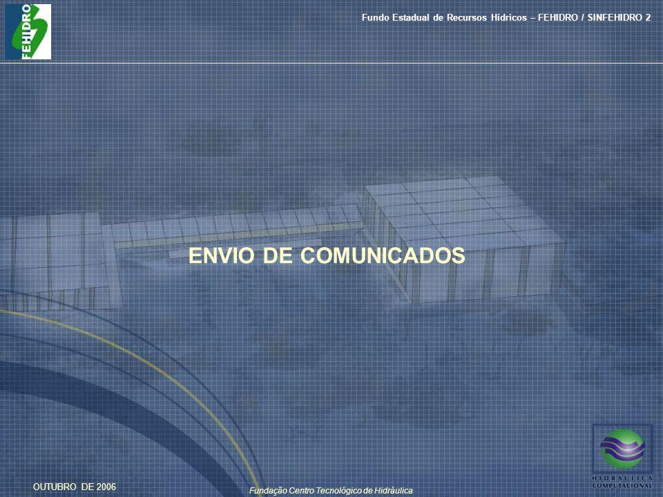 Fundação Centro Tecnológico de Hidráulica Fundo Estadual de Recursos Hídricos – FEHIDRO / SINFEHIDRO 2 OUTUBRO DE 2006 ENVIO DE COMUNICADOS