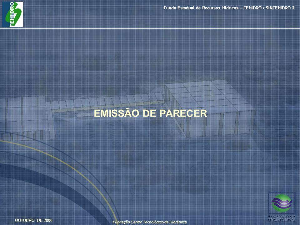 Fundação Centro Tecnológico de Hidráulica Fundo Estadual de Recursos Hídricos – FEHIDRO / SINFEHIDRO 2 OUTUBRO DE 2006 EMISSÃO DE PARECER