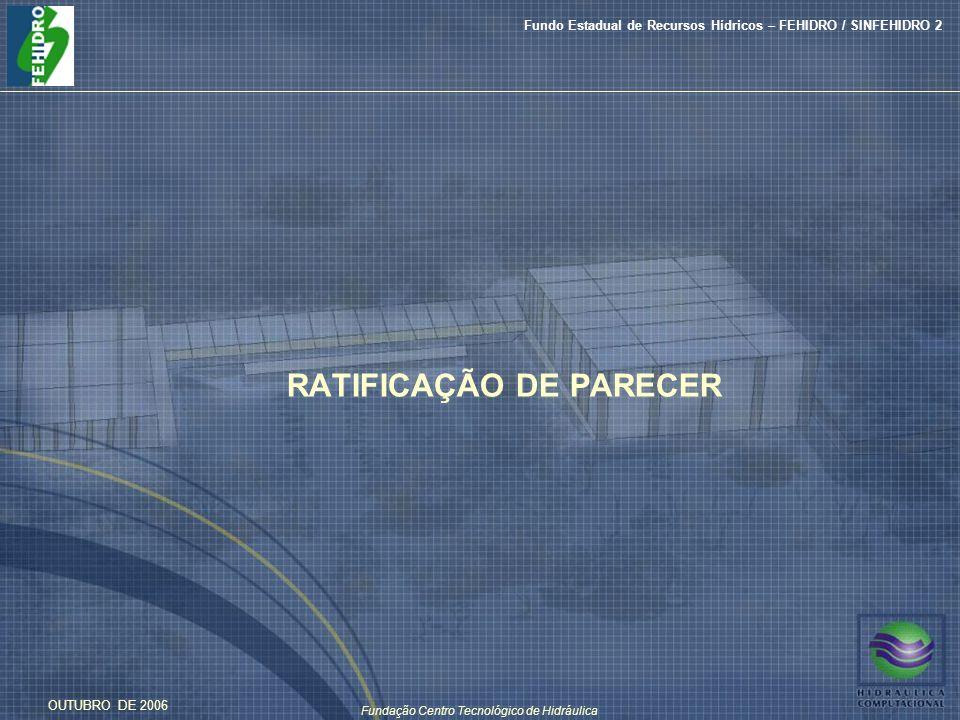 Fundação Centro Tecnológico de Hidráulica Fundo Estadual de Recursos Hídricos – FEHIDRO / SINFEHIDRO 2 OUTUBRO DE 2006 RATIFICAÇÃO DE PARECER
