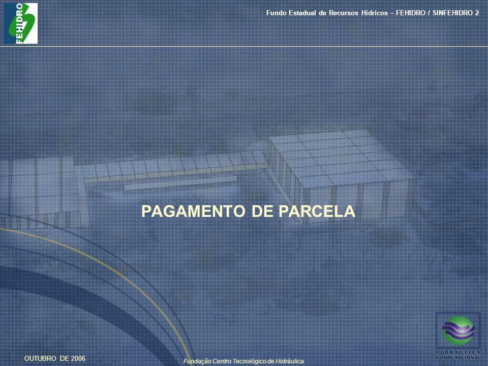 Fundação Centro Tecnológico de Hidráulica Fundo Estadual de Recursos Hídricos – FEHIDRO / SINFEHIDRO 2 OUTUBRO DE 2006 PAGAMENTO DE PARCELA