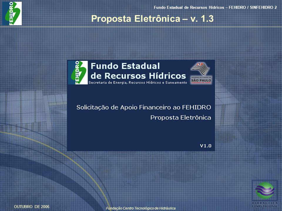 Fundação Centro Tecnológico de Hidráulica Fundo Estadual de Recursos Hídricos – FEHIDRO / SINFEHIDRO 2 OUTUBRO DE 2006 Proposta Eletrônica – v.
