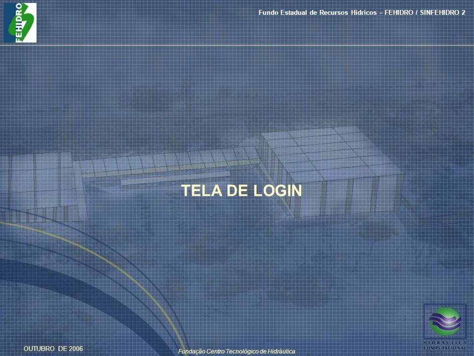 Fundação Centro Tecnológico de Hidráulica Fundo Estadual de Recursos Hídricos – FEHIDRO / SINFEHIDRO 2 OUTUBRO DE 2006 TELA DE LOGIN