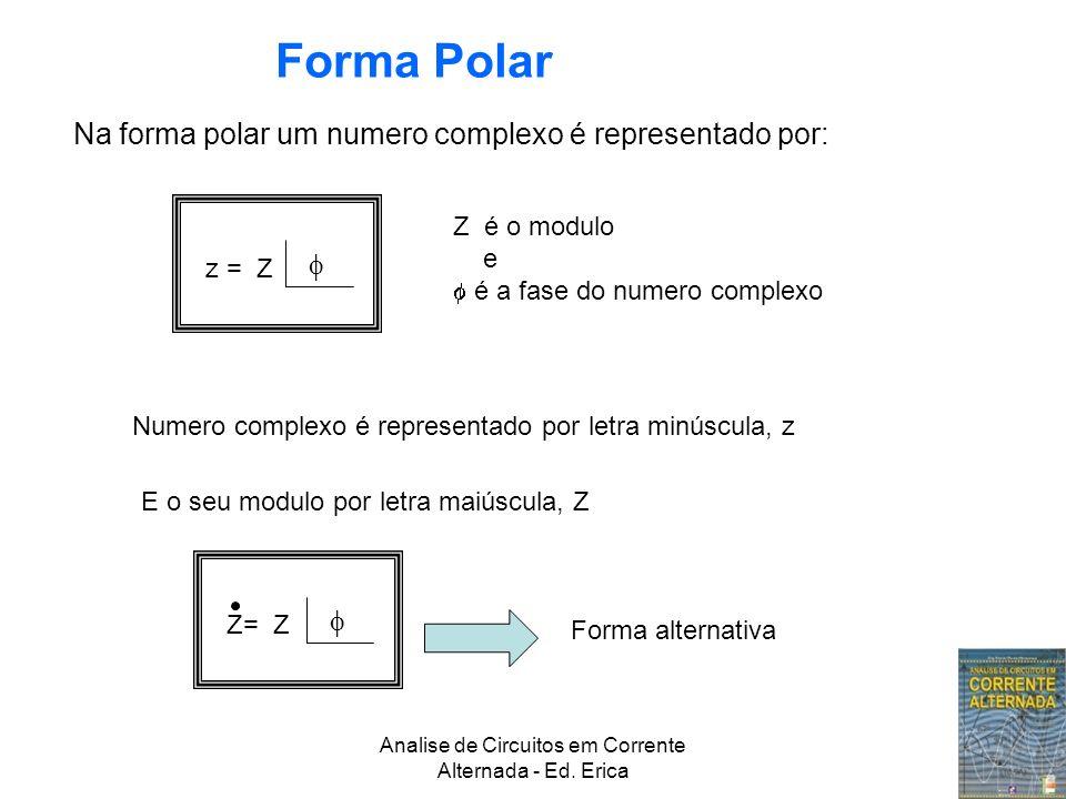Analise de Circuitos em Corrente Alternada - Ed. Erica Na forma polar um numero complexo é representado por: z = Z Numero complexo é representado por