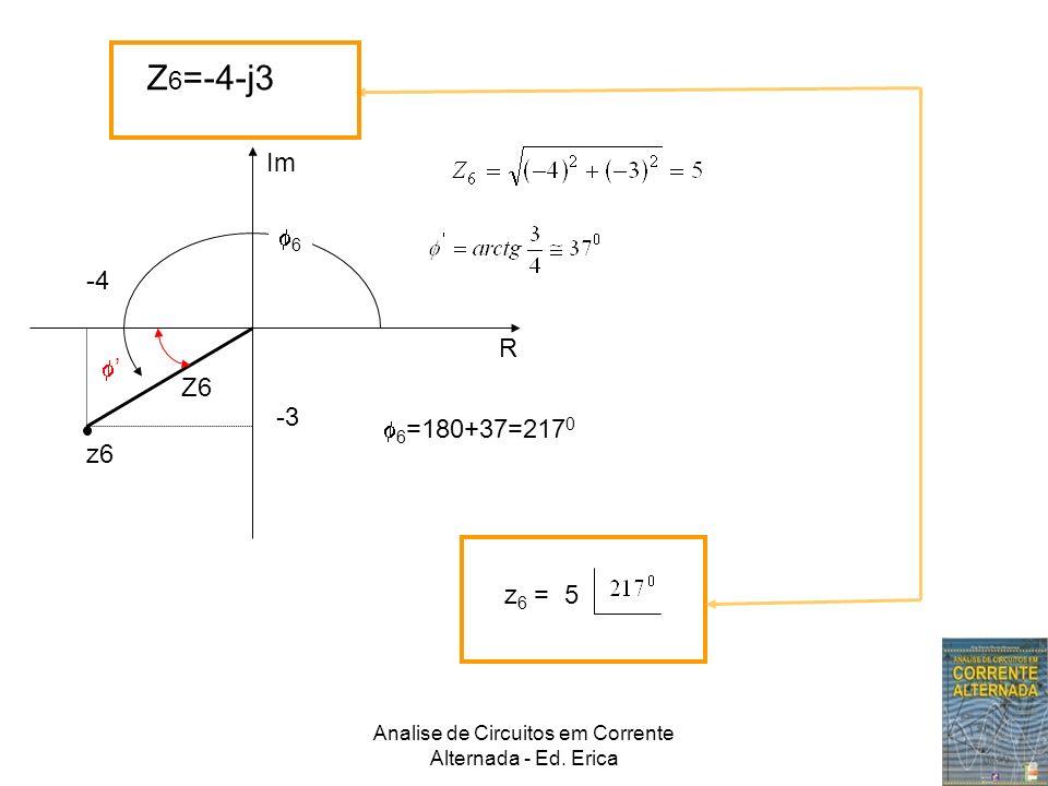 Analise de Circuitos em Corrente Alternada - Ed. Erica Z 6 =-4-j3 Im R -4 -3 z6 Z6 6 6 =180+37=217 0 z 6 = 5