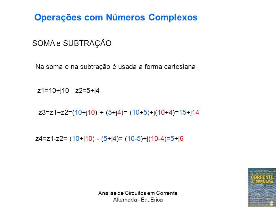 Analise de Circuitos em Corrente Alternada - Ed. Erica Operações com Números Complexos SOMA e SUBTRAÇÃO Na soma e na subtração é usada a forma cartesi