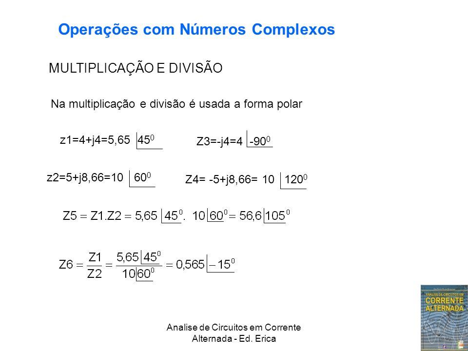 Analise de Circuitos em Corrente Alternada - Ed. Erica MULTIPLICAÇÃO E DIVISÃO Na multiplicação e divisão é usada a forma polar z1=4+j4=5,65 45 0 z2=5