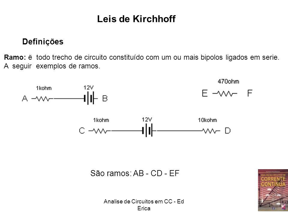 Analise de Circuitos em CC - Ed Erica Leis de Kirchhoff Definições Ramo: ë todo trecho de circuito constituído com um ou mais bipolos ligados em serie