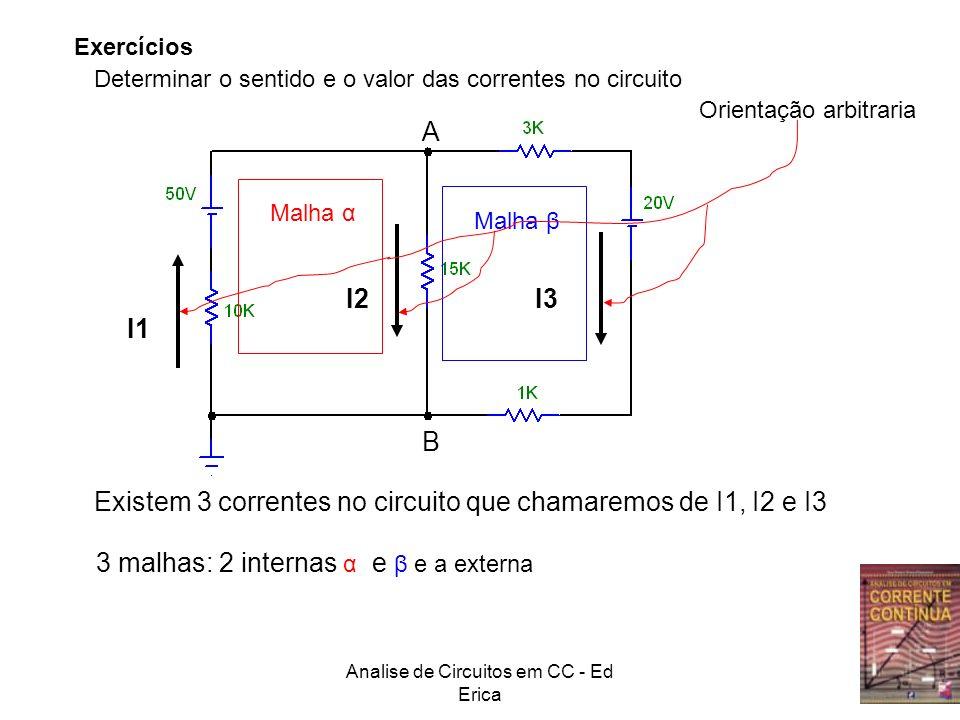 Analise de Circuitos em CC - Ed Erica A B Exercícios Determinar o sentido e o valor das correntes no circuito Existem 3 correntes no circuito que cham